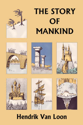 The Story of Mankind, Original Edition (Yesterday's Classics) by Hendrik van Loon