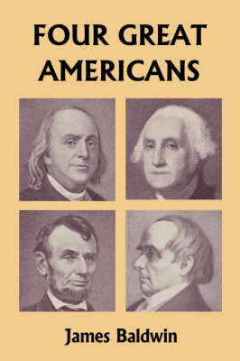 Four Great Americans Washington, Franklin, Webster, and Lincoln (Yesterday's Classics) by James Baldwin