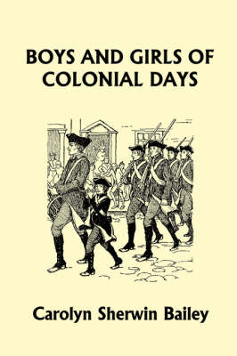 Boys and Girls of Colonial Days (Yesterday's Classics) by Carolyn Sherwin Bailey