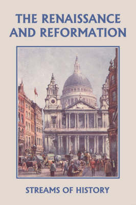 Streams of History The Renaissance and Reformation (Yesterday's Classics) by Ellwood W. Kemp