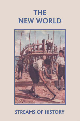 Streams of History The New World (Yesterday's Classics) by Ellwood W. Kemp