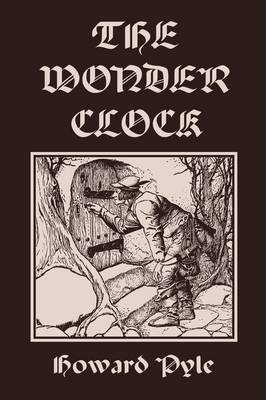 The Wonder Clock, Illustrated Edition (Yesterday's Classics) by Howard Pyle