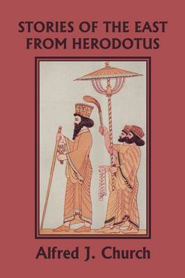 Stories of the East from Herodotus, Illustrated Edition (Yesterday's Classics) by Alfred J. Church