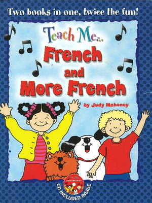 Teach Me... French and More French A Musical Journey Through the Day by Judy Mahoney