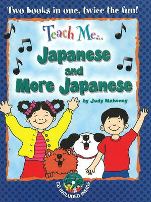 Teach Me... Japanese and More Japanese A Musical Journey Through the Day by Judy Mahoney