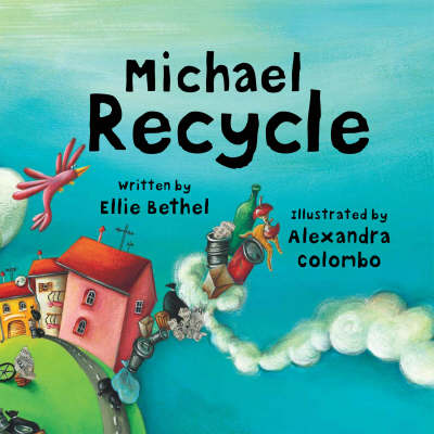 Michael Recycle by Ellie Bethel, Alexandra Colombo