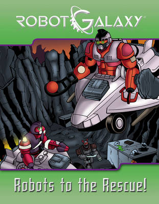 Robot Galaxy Robots to the Rescue! by Rob Kurtz, Brian Miroglio, Alberto Aprea