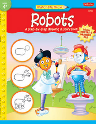 Watch Me Draw Robots A Step by Step Drawing and Story Book by Jickie Torres