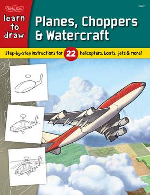 Learn to Draw Planes, Choppers & Watercraft Step-by-step Instructions for 22 Helicopters, Boats, Jets & More! by Tom LaPadula