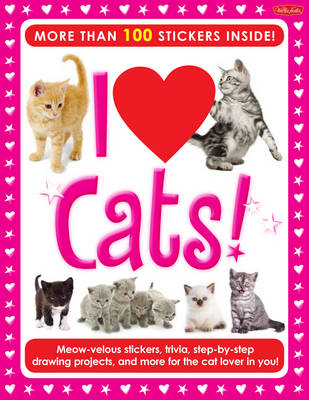 I Love Cats! Activity Book Meow-Velous Stickers, Trivia, Step-by-Step Drawing Projects, and More for the Cat Lover in You! by Walter Foster