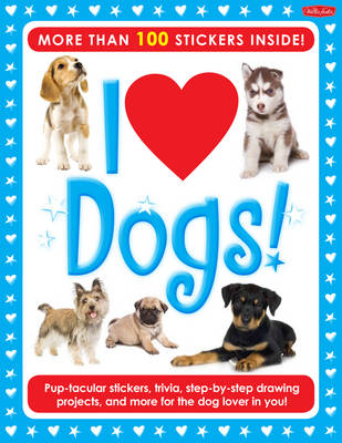 I Love Dogs! Activity Book Pup-Tacular Stickers, Trivia, Step-by-step Drawing Projects, and More for the Dog Lover in You! by Walter Foster