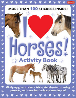 I Love Horses! Activity Book Giddy-Up Great Stickers, Trivia, Step-by-Step Drawing Projects, and More for the Horse Lover in You! by Walter Foster