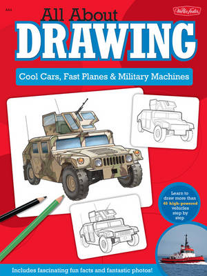 All About Drawing Cool Cars, Fast Planes & Military Machines Learn How to Draw More Than 40 High-Powered Vehicles Step by Step by Jeff Shelly, Tom LaPadula