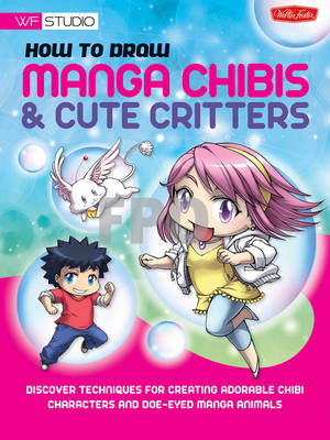 How to Draw Manga Chibis & Cute Critters Discover Techniques for Creating Adorable Chibi Characters and Doe-eyed Manga Animals by Samantha Whitten