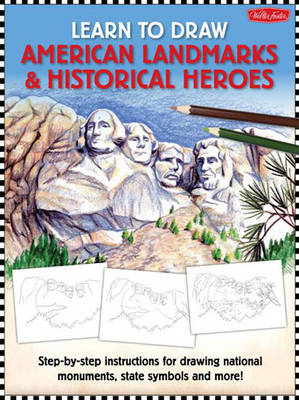 American Landmarks & Historical Heroes Step-by-step Instructions for Drawing National Monuments, State Symbols, and More! by Walter Foster Jr. Creative Team