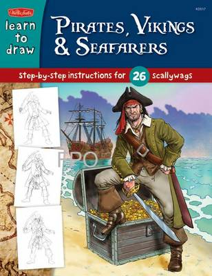 Learn to Draw Pirates, Vikings and Ancient Civilizations Step-by-step Instructions for Drawing Ancient Characters, Civilizations, Creatures, and More! by Bob Berry
