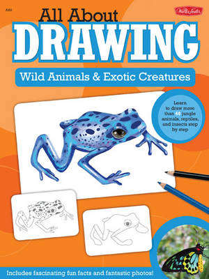 Wild Animals & Exotic Creatures Learn to Draw 40 Jungle Animals, Reptiles, and Insects Step by Step by Walter Foster