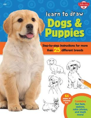 Learn to Draw Dogs & Puppies Step-by-step instructions for more than 25 different breeds by Robbin Cuddy