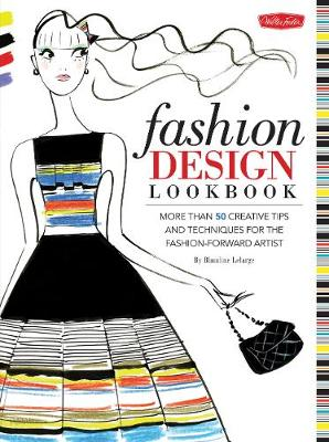 Fashion Design Lookbook More than 50 creative tips and techniques for the fashion-forward artist by Blandine LeLarge