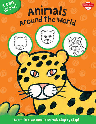 I Can Draw Animals Around the World Learn to Draw Exotic Animals Step by Step! by Walter Foster, Philippe Legendre