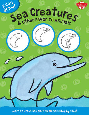 I Can Draw Sea Creatures & Other Favorite Animals Learn to Draw Land and Sea Animals Step by Step! by Walter Foster, Philippe Legendre