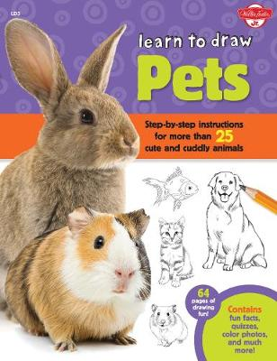 Learn to Draw Pets Step-by-Step Instructions for More Than 25 Cute and Cuddly Animals - 64 Pages of Drawing Fun! Contains Fun Facts, Quizzes, Color Photos, and Much More by Robin Cuddy