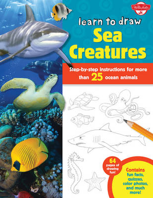 Learn to Draw Sea Creatures Step-by-Step Instructions for More Than 25 Ocean Animals - 64 Pages of Drawing Fun! Contains Fun Facts, Quizzes, Color Photos, and Much More! by Robin Cuddy