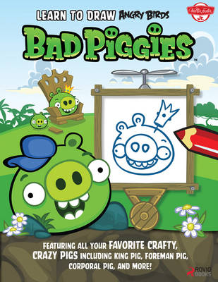 Learn to Draw Angry Birds: Bad Piggies Featuring All Your Crafty, Crazy Pigs, Including King Pig, Foreman Pig, Corporal Pig, and More! by Walter Foster