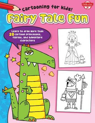 Fairy Tale Fun Learn to Draw More Than 20 Cartoon Princesses, Fairies, and Adventure Characters by Dave Garbot