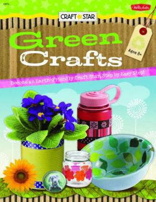 Craft Star: Green Crafts Everything You Need to Become an Earth-friendly Craft Star! by Megan Friday