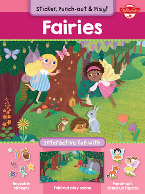 Fairies Interactive Fun with Fold-Out Play Scene, Reusable Stickers, and Punch-Out, Stand-Up Figures! by Walter Foster Jr. Creative Team