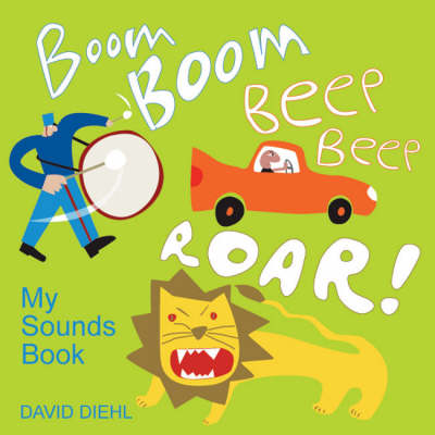 Boom Boom, Beep Beep, Roar! My Sounds Book by David Diehl