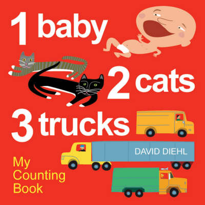 1 Baby, 2 Cats, 3 Trucks My Counting Book by David Diehl