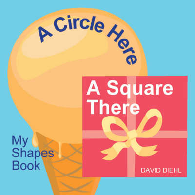 A Circle Here, a Square There My Shapes Book by David Diehl