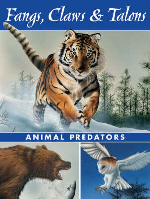 Fangs, Claws and Talons Animal Predators by Ada Spada