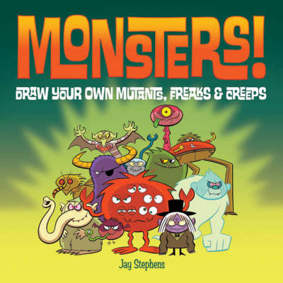 Monsters! Draw Your Own Mutants, Freaks and Creeps by Jay Stephens