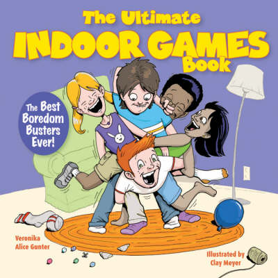 The Ultimate Indoor Games Book The Best Boredom Busters Ever! by Veronika Alice Gunter