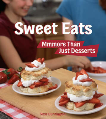 Sweet Eats Mmmore Than Just Desserts by Rose Dunnington