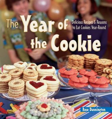 The Year of the Cookie Delicious Recipes and Reasons to Eat Cookies Year-round by Rose Dunnington