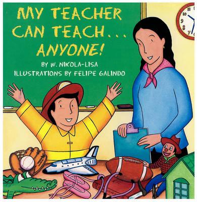 My Teacher Can Teach...Anyone! by W. Nikola-Lisa