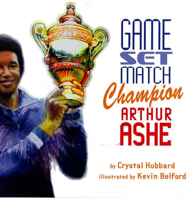 Game, Set, Match, Champion Arthur Ashe by Crystal Hubbard