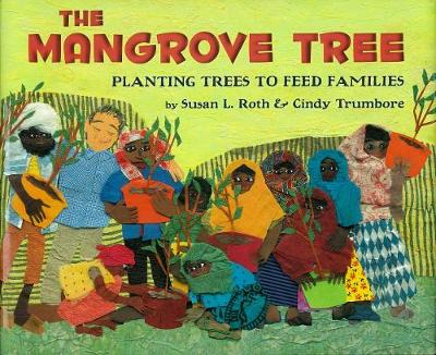 The Mangrove Tree Planting Trees to Feed Families by Susan L. Roth