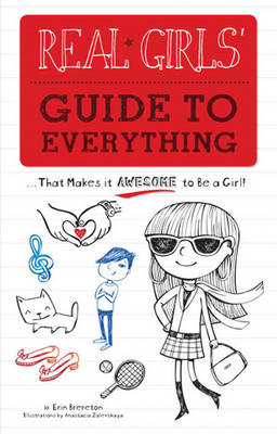 Real Girls' Guide to Everything ...That Makes it Awesome to be a Girl! by Erin Brereton