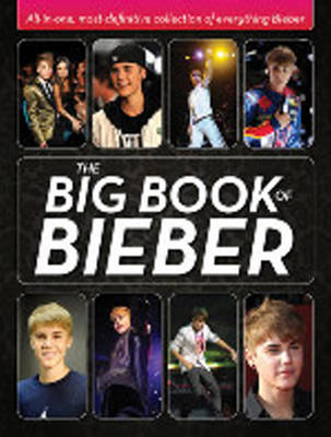 The Big Book of Bieber All-In-One, Most-Definitive Collection of Everything Bieber by Katy Sprinkel