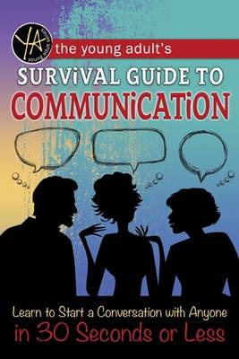 The Young Adult's Survival Guide to Communication Learn to Start a Conversation with Anyone in 30 Seconds or Less by Douglas Brown