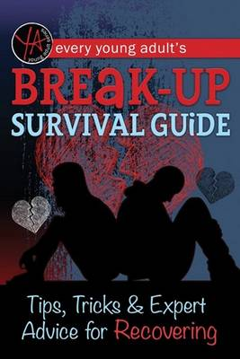 Every Young Adult's Breakup Survival Guide Tips, Tricks & Expert Advice for Recovering by Atlantic Publishing Group