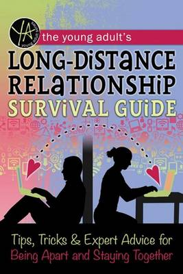 The Young Adult's Long-Distance Relationship Survival Guide Tips, Tricks & Expert Advice for Being Apart and Staying Happy by Atlantic Publishing Group