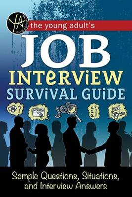 Young Adult's Job Interview Survival Guide Sample Questions, Situations, and Interview Answers by Atlantic Publishing Group