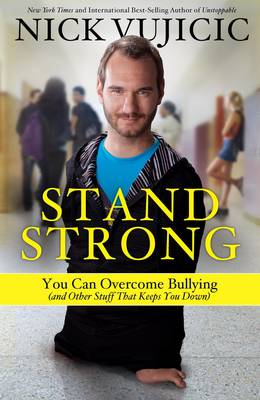 Stand Strong You Can Overcome Bullying by Nick Vujicic