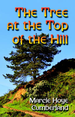 The Tree at the Top of the Hill by Marcie, Hoye Cumberland